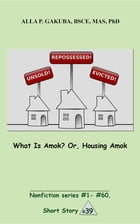 What Is Amok? Or, Housing Amok.: SHORT STORY # 39. Nonfiction series #1 - # 60. by Alla P. Gakuba
