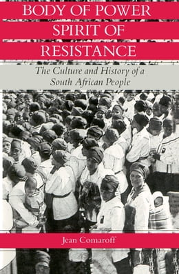 Book Body of Power, Spirit of Resistance: The Culture and History of a South African People by Jean Comaroff