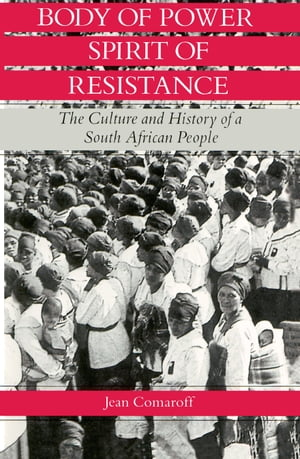 Body of Power,  Spirit of Resistance The Culture and History of a South African People