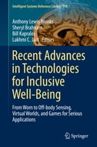 Recent Advances in Technologies for Inclusive Well-Being: From Worn to Off-body Sensing, Virtual Worlds, and Games for Serious Applications by Anthony Lewis  Brooks