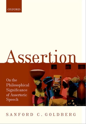 Assertion On the Philosophical Significance of Assertoric Speech