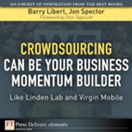 Book Crowdsourcing Can Be Your Business Momentum Builder: Like Linden Lab and Virgin Mobile by Barry Libert