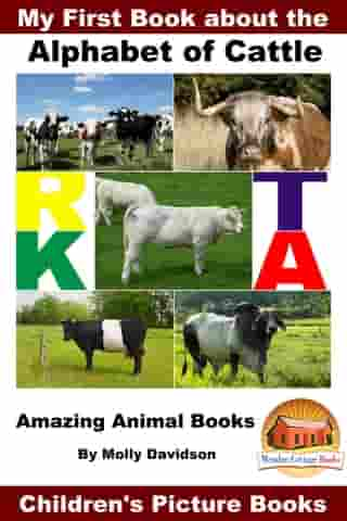 My First Book about the Alphabet of Cattle: Amazing Animal Books - Children's Picture Books by Molly Davidson