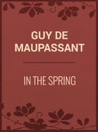 In the Spring by Guy de Maupassant