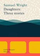 Daughters: Three Stories by Samuel Wright