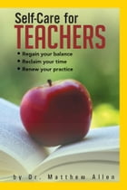 Self-Care for TEACHERS: Regain your balance Reclaim your time Renew your practice