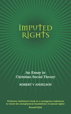 Imputed Rights: An Essay in Christian Social Theory by Robert V. Andelson