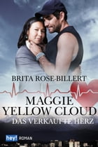 Maggie Yellow Cloud: Das verkaufte Herz by Brita Rose-Billert