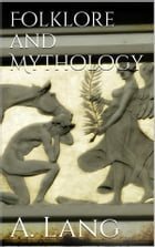 Folklore and Mythology by Andrew Lang