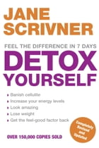 Detox Yourself: Feel the benefits after only 7 days by Jane Scrivner