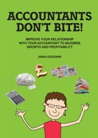 Accountants Don't Bite!: Improve Your Relationship with Your Accountant to Maximise Growth and Profitability. by Anna Goodwin