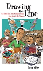 Drawing the Line: The Untold Story of the Animation Unions from Bosko to Bart Simpson by Tom Sito