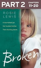 Broken: Part 2 of 3: A traumatised girl. Her troubled brother. Their shocking secret. by Rosie Lewis