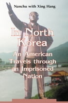 In North Korea: An American Travels through an Imprisoned Nation by Xing Hang