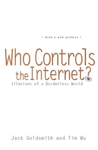 Who Controls the Internet? : Illusions of a Borderless World: Illusions of a Borderless World