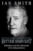 Bitter Harvest: The Great Betrayal and the Dreadful Aftermath by Ian Smith