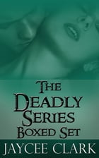 The Deadly Series Boxed Set by Jaycee Clark