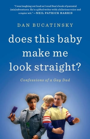 Does This Baby Make Me Look Straight? Confessions of a Gay Dad