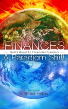 Finances - A Paradigm Shift: God's Road To Financial Freedom by Gottfried Hetzer
