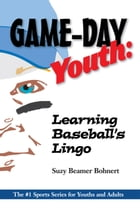 Game-Day Youth: Learning Baseball's Lingo by Suzy Beamer Bohnert