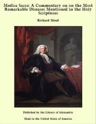 Medica Sacra: A Commentary on on the Most Remarkable Diseases Mentioned in the Holy Scriptures by Richard Mead