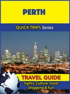 Perth Travel Guide (Quick Trips Series): Sights, Culture, Food, Shopping & Fun by Jennifer Kelly