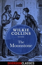 The Moonstone (Diversion Classics) by Wilkie Collins