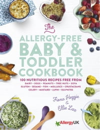 The Allergy-Free Baby & Toddler Cookbook: 100 delicious recipes free from dairy, eggs, peanuts…