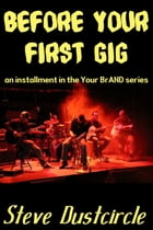 Before Your First Gig (Your BrAND) by Steve Dustcircle