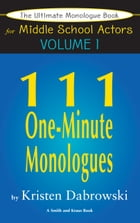The Ultimate Monologue Book for Middle School Actors Volume I: 111 One-Minute Monologues by Kristen Dabrowski