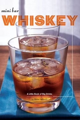 Book Mini Bar: Whiskey: A Little Book of Big Drinks by Mittie Hellmich