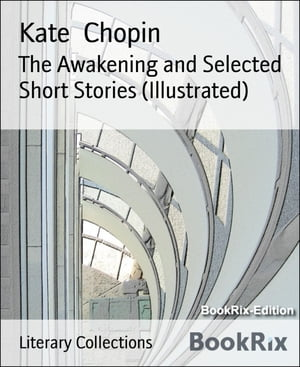 The Awakening and Selected Short Stories (Illustrated)
