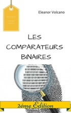LES COMPARATEURS BINAIRES: 2 éme edition by Eleanor Volcano
