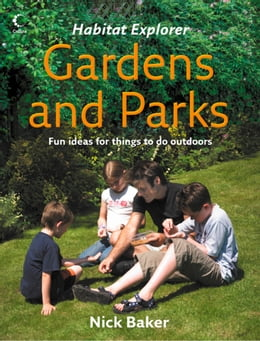 Book Gardens and Parks (Habitat Explorer) by Nick Baker