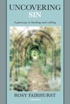Uncovering Sin: A gateway to healing and calling by Rosy Fairhurst