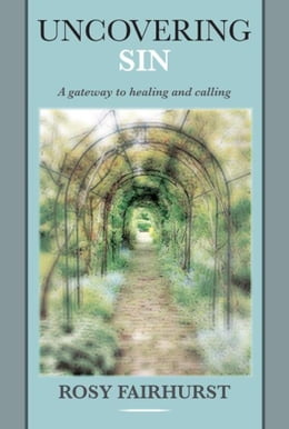 Book Uncovering Sin: A gateway to healing and calling by Rosy Fairhurst