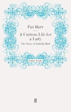 A Curious Life for a Lady: The Story of Isabella Bird by Pat Barr