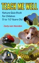 Teach Me Well: Nature Quiz Book for Children Aged 5 to 10 by Carly van Heerden