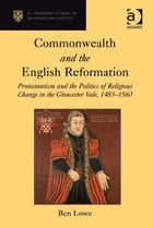Commonwealth and the English Reformation: Protestantism and the Politics of Religious Change in the…