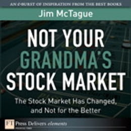 Book Not Your Grandma's Stock Market: The Stock Market Has Changed, and Not for the Better by Jim McTague