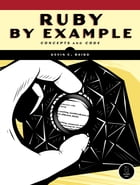 Ruby by Example: Concepts and Code by Kevin C. Baird