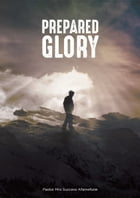 Prepared Glory by Pastor Success Afamefune