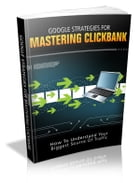 Google Strategies For Mastering Clickbank by Anonymous
