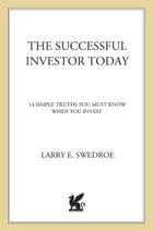 The Successful Investor Today: 14 Simple Truths You Must Know When You Invest