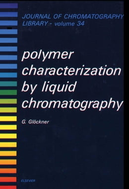 Book Polymer Characterization by Liquid Chromatography by Glöckner, G.