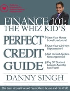 The Whiz Kid's Perfect Credit Guide: The Teen who Refinanced his Mother's House at 14: Profits Support the Children's National Medical Center by Danny Singh