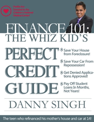 The Whiz Kid's Perfect Credit Guide: The Teen who Refinanced his Mother's House at 14 Profits Support the Children's National Medical Center