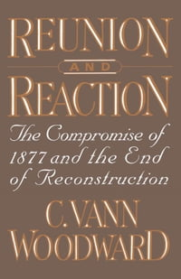 Reunion and Reaction : The Compromise of 1877 and the End of Reconstruction: The Compromise of 1877…