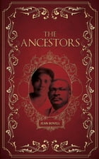 The Ancestors: An enthralling true tale spanning three generations of one family who lived in the Caribbean in year by Jean Bovell