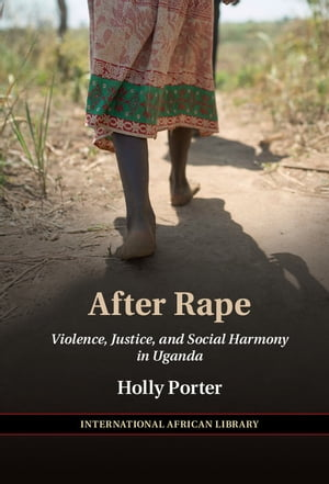 After Rape Violence,  Justice,  and Social Harmony in Uganda